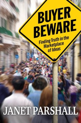 Buyer Beware: Finding Truth in the Marketplace of Ideas / New edition - eBook  -     By: Janet Parshall