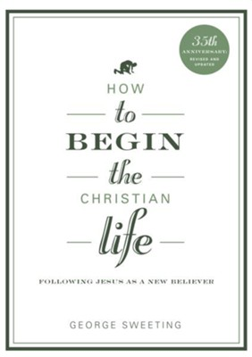How to Begin the Christian Life / New edition - eBook  -     By: George Sweeting