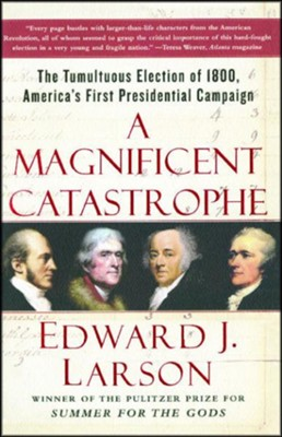 A Magnificent Catastrophe: The Tumultuous Election of 1800  -     By: Edward J. Larson