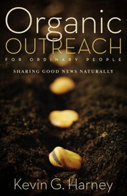 Organic Outreach for Ordinary People: Sharing Good News Naturally - eBook  -     By: Kevin G. Harney