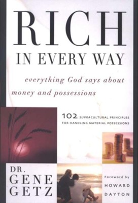 Rich in Every Way: Everything God Says About Money and Possessions  -     By: Gene A. Getz