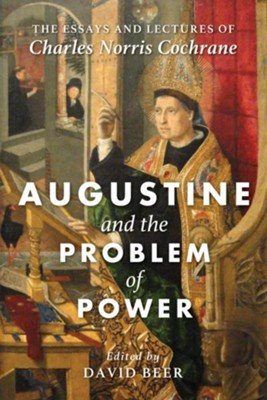 Augustine and the Problem of Power  -     Edited By: David Beer     By: Charles Norris Cochrane