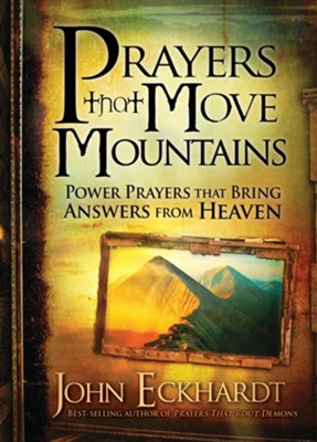 Prayers that Move Mountains: Powerful prayers that bring answers from heaven - eBook  -     By: John Eckhardt