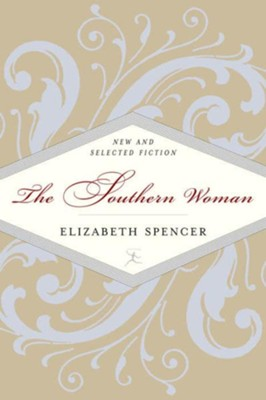 The Southern Woman: Selected Fiction - eBook  -     By: Elizabeth Spencer