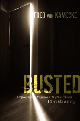 Busted: Exposing Popular Myths about Christianity - eBook  -     By: Fred von Kamecke