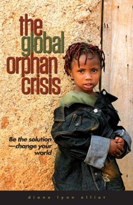 The Global Orphan Crisis: Be the Solution, Change Your World / New edition - eBook  -     By: Diane Elliot