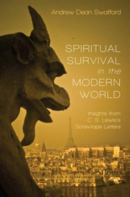 Spiritual Survival in the Modern World  -     By: Andrew Dean Swafford