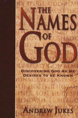 The Names of God: Discovering God as He Desires to be Known  -     By: Andrew Jukes