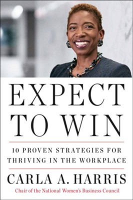 Expect to Win: 10 Proven Strategies for Thriving in the Workplace  -     By: Carla A. Harris