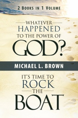 Whatever Happened to the Power of God? & It's Time to Rock the Boat - eBook  -     By: Michael Brown