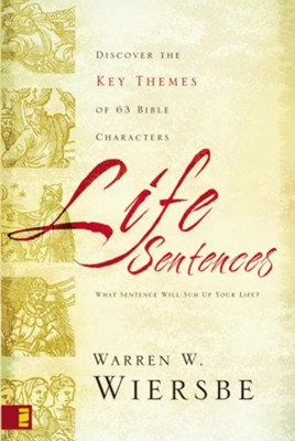 Life Sentences: Discover the Key Themes of 63 Bible Characters - eBook  -     By: Warren W. Wiersbe
