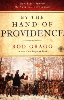 By the Hand of Providence: How Faith Shaped the American Revolution - eBook  -     By: Rod Gragg