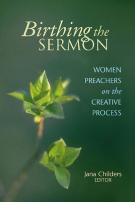 Birthing the sermon: women preachers on creative process - eBook  -     Edited By: Jana Childers     By: Jana Childers(Ed.)