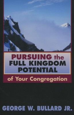 Pursuing the full kingdom potential of your congregation - eBook  -     By: George W. Bullard Jr.