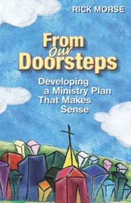 From Our Doorsteps: Developing a Ministry Plan That Makes Sense - eBook  -     By: Rick Morse