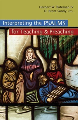 Interpreting the Psalms for Teaching and Preaching - eBook  -     Edited By: Herbert W. Bateman     By: Brent Sandy