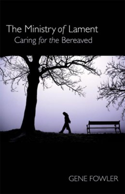 The Ministry of Lament: Caring for the Bereaved - eBook  -     By: Gene Fowler