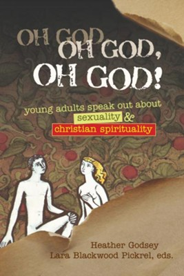 Oh God, Oh God, Oh God!: Young Adults Speak Out about Sexuality and Christian Spirituality - eBook  -     Edited By: Lara Blackwood Pickrel     By: Heather Godsey