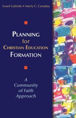 Planning for Christian Education Formation: A Community of Faith Approach - eBook  -     By: Israel Galindo, Marty C. Canaday