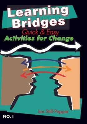 Learning Bridges - No. 1: Quick and Easy Activites for Change - eBook  -     By: Jim Still-Pepper