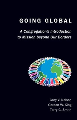 Going Global: A Congregation's Introduction to Mission Beyond Our Borders - eBook  -     By: Gary V. Nelson, Gordon W. King