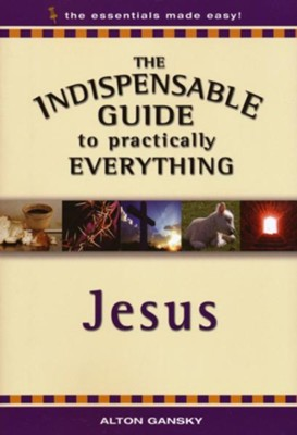The Indispensable Guide to Practically Everything: Jesus - eBook  -     By: Alton Gansky