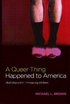 A Queer Thing Happened To America: And what a long, strange trip it's been - eBook  -     By: Michael Brown