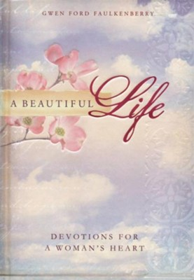 A Beautiful Life: Devotions for a Woman's Heart - eBook  -     By: Gwen Faulkenberry