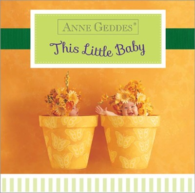 Anne Geddes This Little Baby  -     By: Anne Geddes