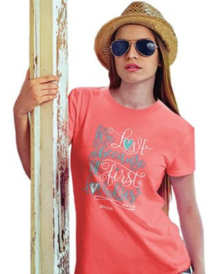 We Love Because He First Loved Us Shirt, Coral, Large  -