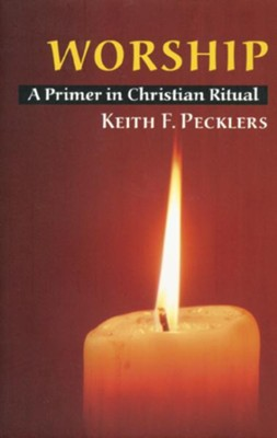 Worship: A Primer in Christian Ritual                                       -     By: Keith F. Pecklers