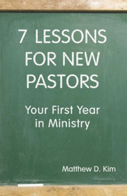 7 Lessons for New Pastors: Your First Year in Ministry - eBook  -     By: Matthew D. Kim