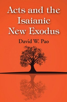 Acts and the Isaianic New Exodus  -     By: David W. Pao