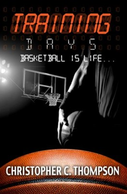 Training Days: Basketball Is Life - eBook  -     By: Christopher C. Thompson