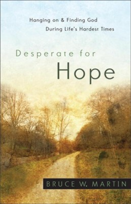 Desperate for Hope: Hanging on and Finding God during Life's Hardest Times - eBook  -     By: Bruce W. Martin