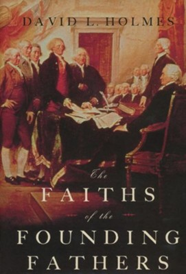 The Faiths of the Founding Fathers   -     By: David L. Holmes