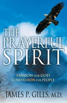 The Prayerful Spirit: Passion for God, Compassion for People - eBook  -     By: Dr. James P. Gills