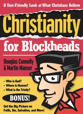 Christianity for Blockheads: A User-Friendly Look at What Christians Believe - eBook  -     By: Douglas Connelly, Martin Manser