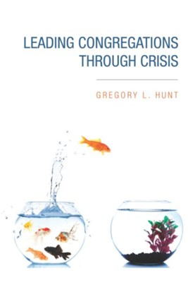 Leading Congregations through Crisis - eBook  -     By: Gregory L. Hunt