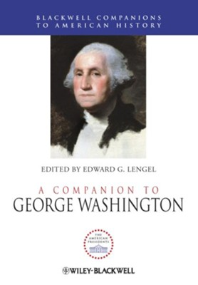 A Companion to George Washington - eBook  -     Edited By: Edward G. Lengel     By: Edward G. Lengel(Ed.)