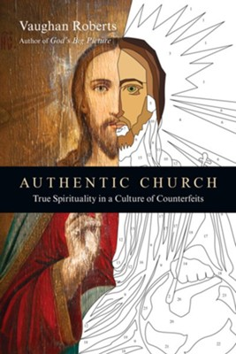 Authentic Church: True Spirituality in a Culture of Counterfeits - eBook  -     By: Vaughan Roberts