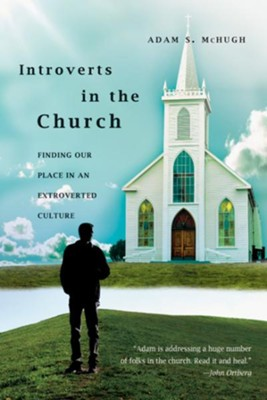 Introverts in the Church: Finding Our Place in an Extroverted Culture - eBook  -     By: Adam S. McHugh
