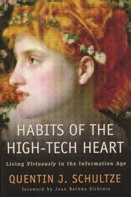 Habits of the High-Tech Heart: Living Virtuously in the Information Age - eBook  -     By: Quentin J. Schultze