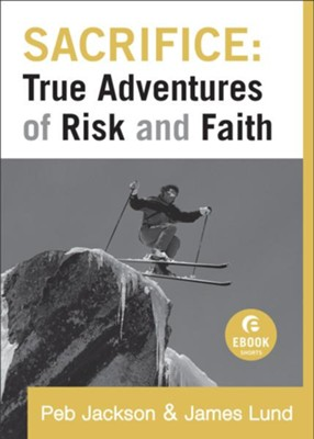 Sacrifice: True Adventures of Risk and Faith - eBook  -     By: Peb Jackson, James Lund