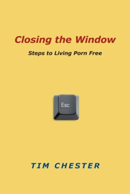 Closing the Window: Steps to Living Porn Free - eBook  -     By: Tim Chester