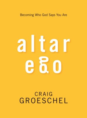Altar Ego: Becoming Who God Says You Are - eBook  -     By: Craig Groeschel