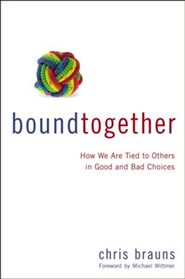 Bound Together: How We are Tied to Others in Good and Bad Choices - eBook  -     By: Zondervan