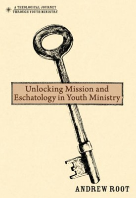 Unlocking Mission and Eschatology in Youth Ministry - eBook  -     By: Andrew Root
