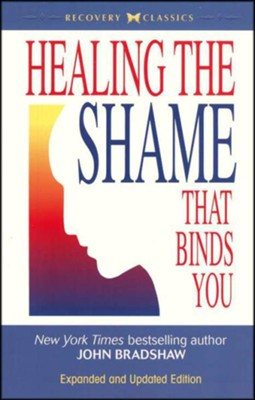 Healing the Shame That Binds You: Revised-Expanded&Updated)  -     By: John Bradshaw