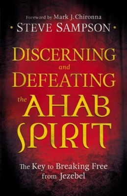 Discerning and Defeating the Ahab Spirit: The Key to Breaking Free from Jezebel - eBook  -     By: Sreve Sampson